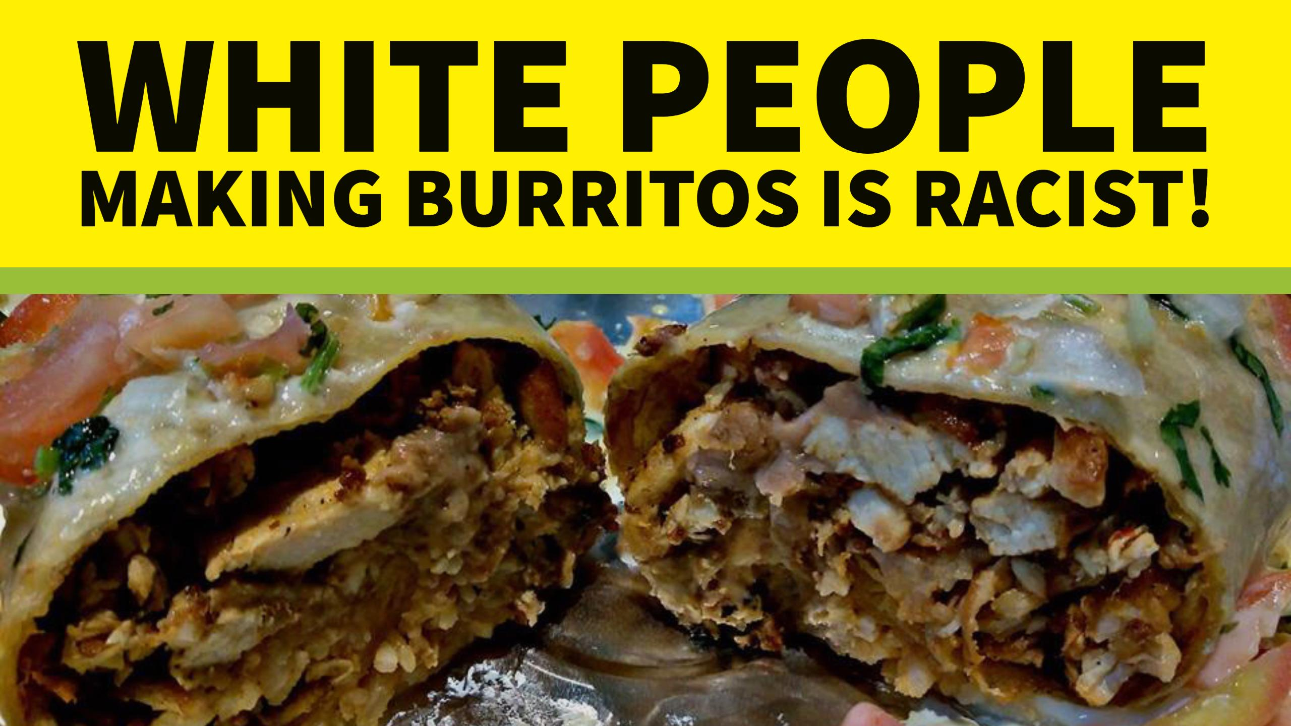 It's Racist For White People To Make Burritos, Or Something – Podcast